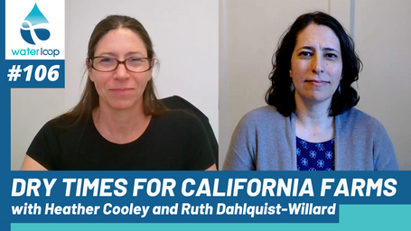 waterloop #106: Dry Times For California Farms With Heather Cooley and Ruth Dahlquist-Willard