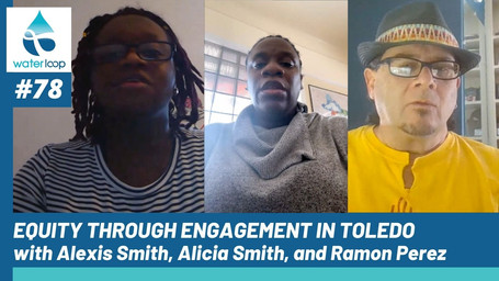 waterloop #78: Equity Through Engagement in Toledo with Alexis Smith, Alicia Smith, and Ramon Perez