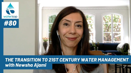 waterloop #80: The Transition to 21st Century Water Management with Newsha Ajami