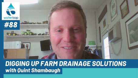 waterloop #88: Digging Up Farm Drainage Solutions with Quint Shambaugh