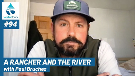 waterloop #94: A Rancher and the River with Paul Bruchez