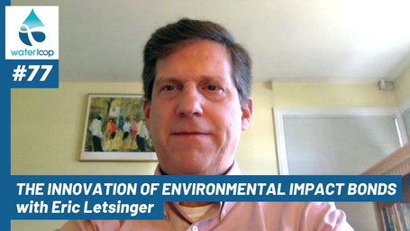 waterloop #77: The Innovation of Environmental Impact Bonds with Eric Letsinger