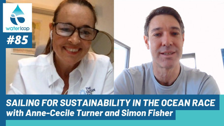 waterloop #85: Sailing for Sustainability in The Ocean Race with Anne-Cecile Turner and Simon Fisher