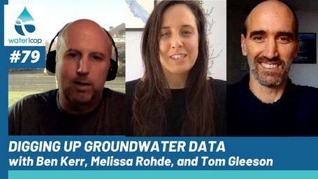 waterloop #79: Digging Up Groundwater Data with Ben Kerr, Melissa Rohde, and Tom Gleeson