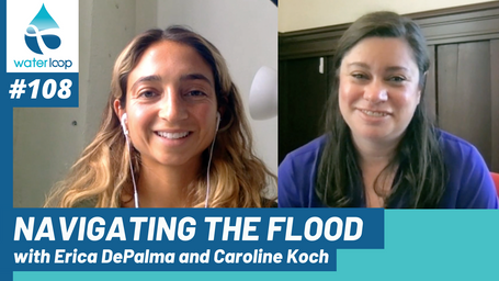 waterloop #108: Navigating the Flood with Erica DePalma and Caroline Koch
