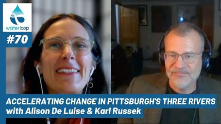 waterloop #70: Accelerating Change in Pittsburgh's Three Rivers with Alison De Luise and Karl Russek