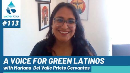 waterloop #113: A Voice For Green Latinos With Mariana Del Valle Prieto Cervantes