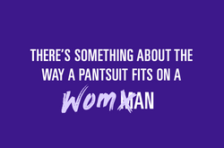 e's Something about the way a Pantsuit Fits on a Woman by Adriana Parrino