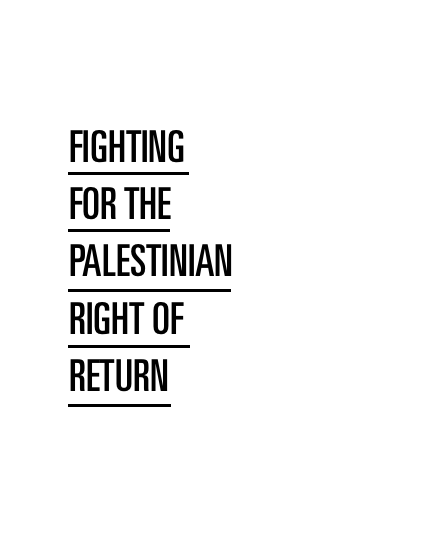 FIGHTING FOR THE PALESTINIAN RIGHT OF RETURN