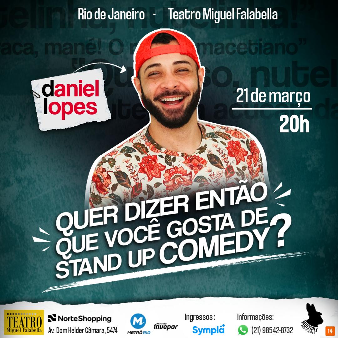 """DANIEL LOPES -""""Quer dizer então que você curte um stand-up comedy?"""""""