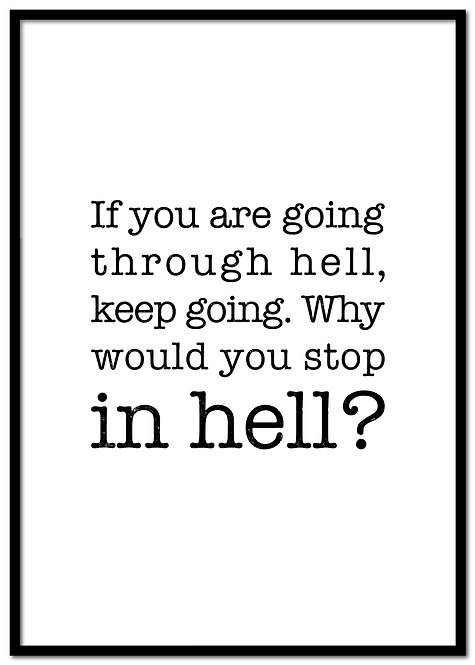 If you are going through hell...