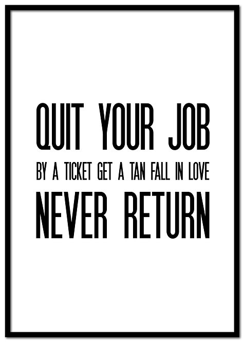 Quit your job...
