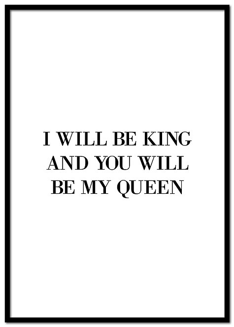 I will be your king...
