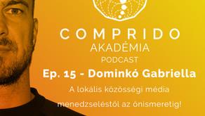 Ep. 15. - Dominkó Gabriella - A lokális közösségi média menedzselétől, az önismeretig!