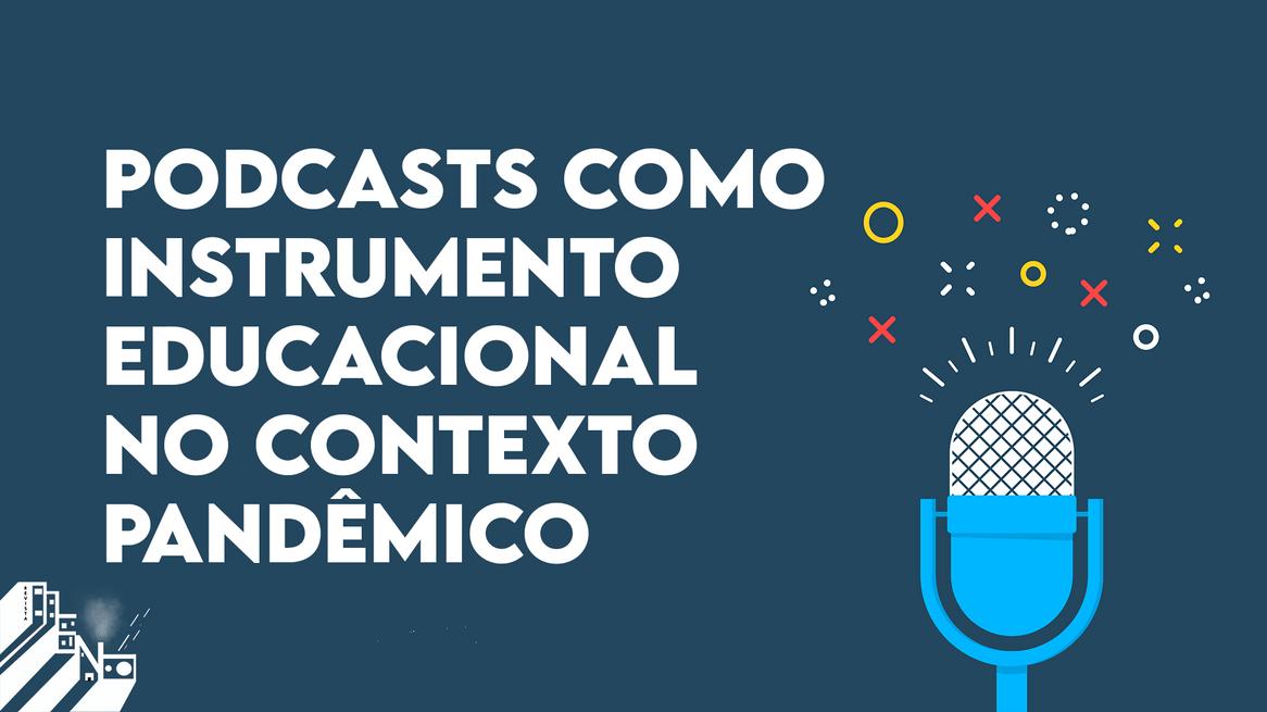 Podcasts como instrumento educacional no contexto pandêmico