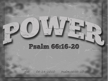 Wednesday at the Well: Psalm 66:16-20 - Power