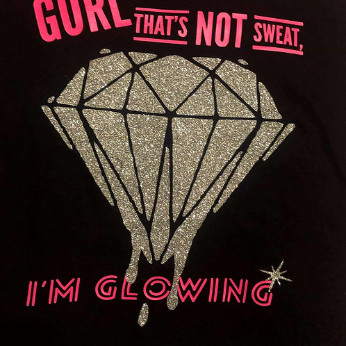 Gurl, thats not Sweat, Im Glowing - T-Shirt