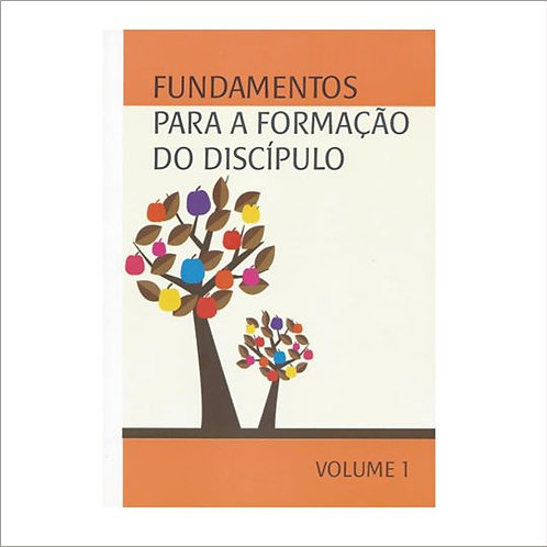 Fundamentos para a Formação do Discípulo - Volume 1
