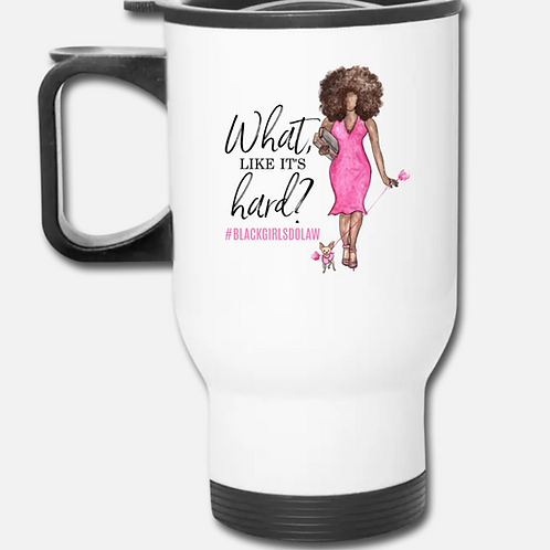 What, like it's hard? Travel Mug