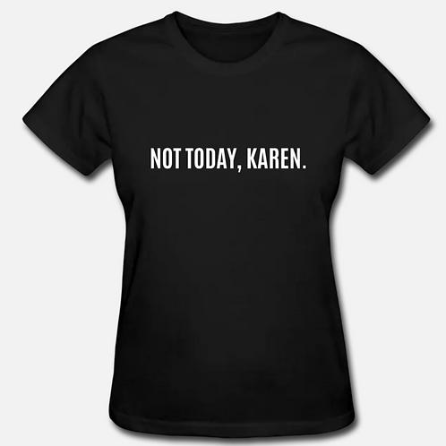 Not today, Karen. T-Shirt