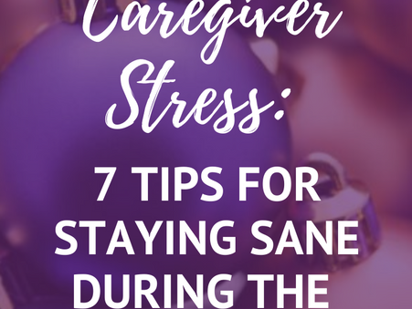Holiday Caregiver Stress: Tips for Staying Sane
