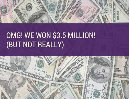 OMG! We Won $3.5 Million (but not really)