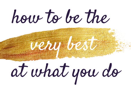 how to be the very best at what you do