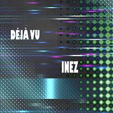 """Music by Inez """"Déjà vu"""""""