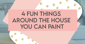 4 Fun Things Around the House You Can Paint