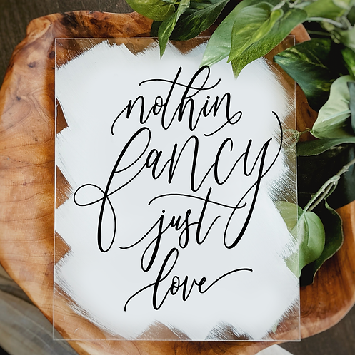 Nothin' Fancy Just Love Acrylic Sign | Elopement Sign