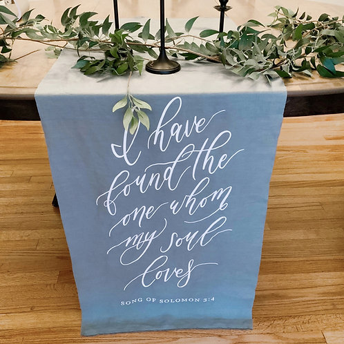 I Have Found the One Whom My Soul Loves   Linen Table Runner
