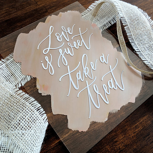 Love is Sweet Take a Treat Brushed Acrylic Sign