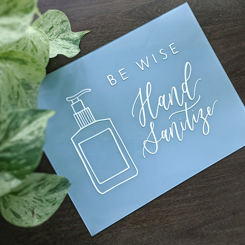 Be Wise, Hand Sanitize Acrylic Sign