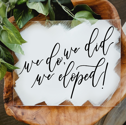 We Do, We Did, We Eloped Acrylic Sign | Elopement Sign