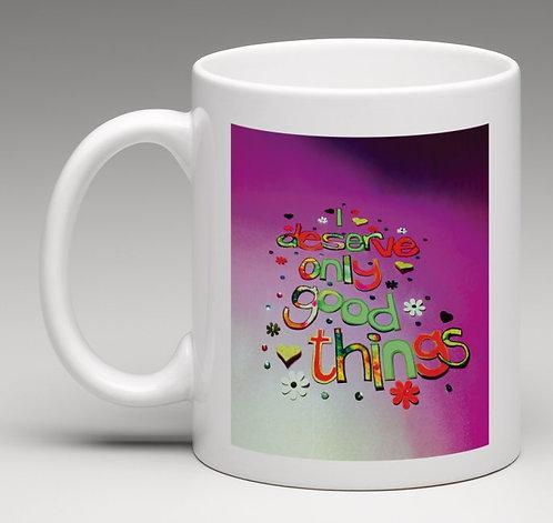 Mug - Positive affirmation - I deserve only good things