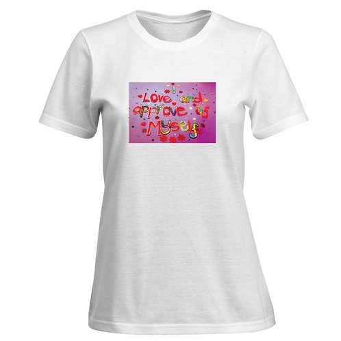 Ladies T Shirt - I love and approve of myself