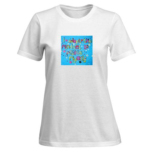 Ladies T Shirt - I adopt the mindset to praise myself