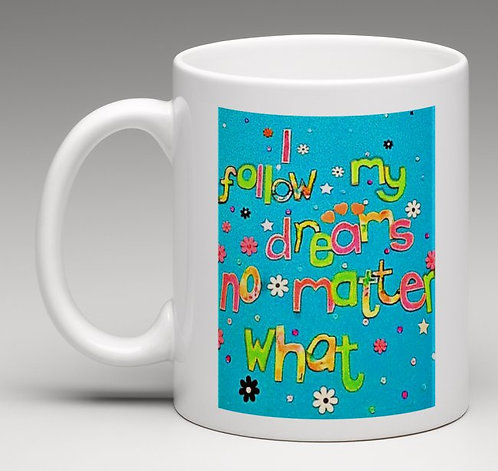 Mug - Positive affirmation - I follow my dreams no matter what - personalised