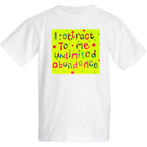 Kids T Shirt - Positive affirmation - I attract to me unlimited abundance