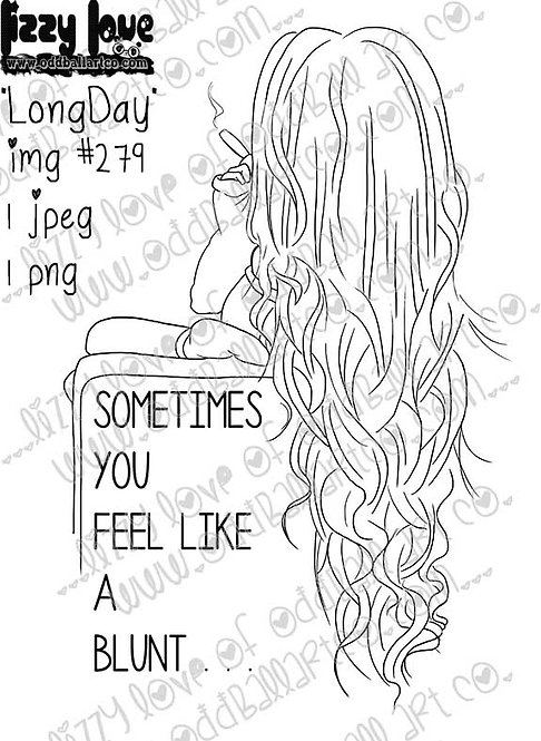 """Digital Stamp 420 """"Sometimes You Feel Like A Blunt"""" Long Day Image No. 279"""
