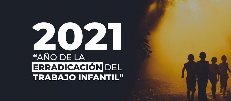 2021 Año de la Erradicación del Trabajo Infantil.