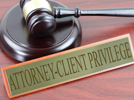 What clients need to know about the attorney-client privilege