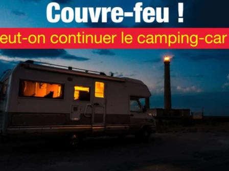 COUVRE-FEU DANS 54 DÉPARTEMENTS… PEUT-ON Y SÉJOURNER EN CAMPING-CAR ?
