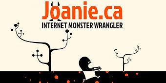 Joanie.ca ... Internet Monster Wrangler