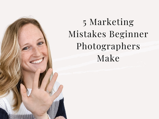 5 Marketing Mistakes Beginner Photographers Make