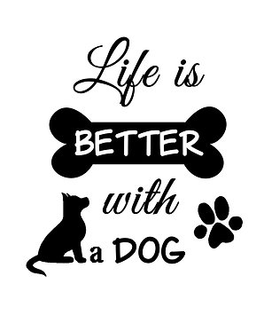 Dog vinyl decal sticker with quote life is better with a dog in black front view