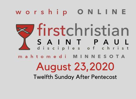 Sunday Worship - August 23, 2020 (Pentecost 12)