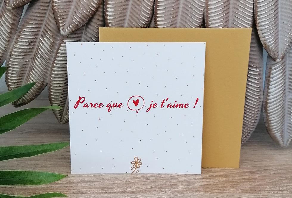 """Carte """"Parce que je t'aime"""" 11x11 cm"""