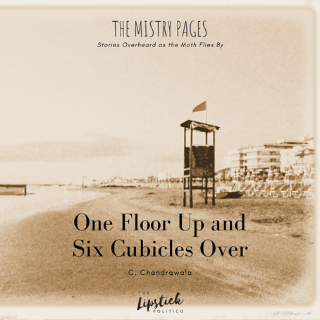 The Mistry Pages: One Floor Up and Six Cubicles Over