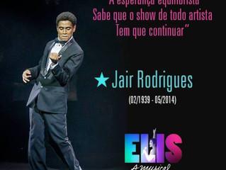 """Equipe do Espetáculo """"Elis, A musical"""" prepara homenagens a Jair Rodrigues"""